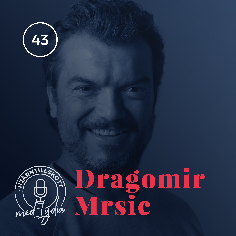 43. Dragomir Mrsic – Från förorten till Hollywood, allt är möjligt